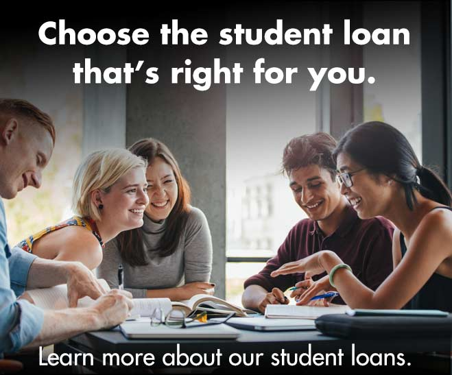 Choose the student loan that's right for you. Learn more about our student loans.
